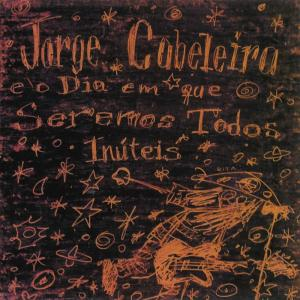 Jorge Cabeleira e O Dia Em que Seremos Todos Inúteis (1994)